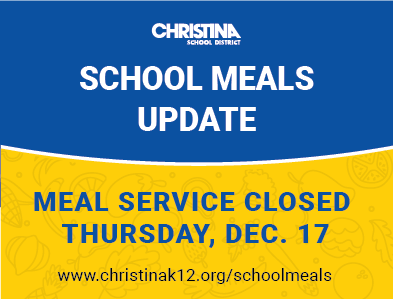 Christina School District - School Meals Update - Meal Service Closed Thursday, December 17