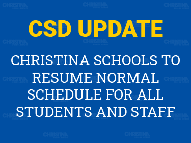 CSD Update - Christina Schools to resume normal schedule for all students and staff