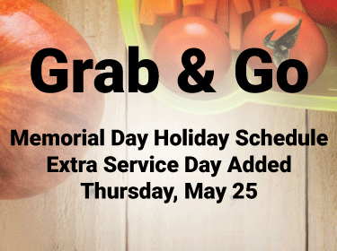 Grab & Go Memorial Day Holiday Schedule Extra Service Day Added - Thursday, May 25